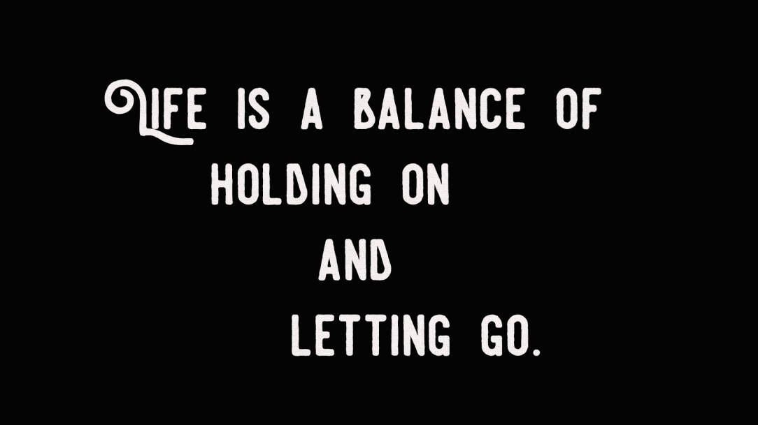 life-is-a-balance-of-holding-on-and-letting-go